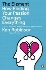 Element: How Finding Your Passion Changes Everything by Ken Robinson & Lour Aronica