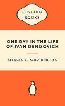 Popular Penguins: One Day in the Life of Ivan Denisovich by Aleksandr Solzhenitsyn