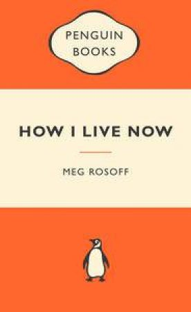 Popular Penguins: How I Live Now by Meg Rosoff