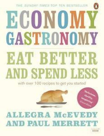 Economy Gastronomy: Eat Better and Spend Less by Allegra McEvedy & Paul Merret