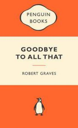 Popular Penguins: Goodbye To All That by Robert Graves