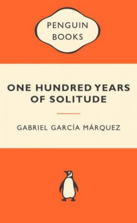 Popular Penguins: One Hundred Years of Solitude by Gabriel Garcia Marquez
