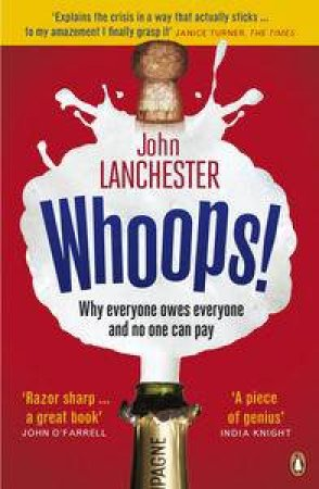 Whoops!: Why Everyone Owes Everyone And No One Can Pay by John Lanchester