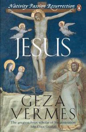 Jesus: Nativity Passion Resurrection by Geza Vermes