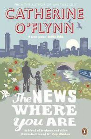 The News Where You Are by Catherine O'Flynn