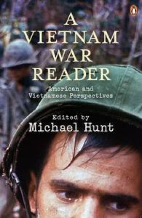 A Vietnam War Reader: American and Vietnamese Perpectives by Various