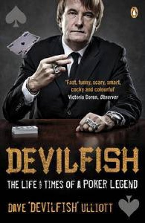 Devilfish: The Life & Times of a Poker Legend by Dave 'Devilfish' Ulliott