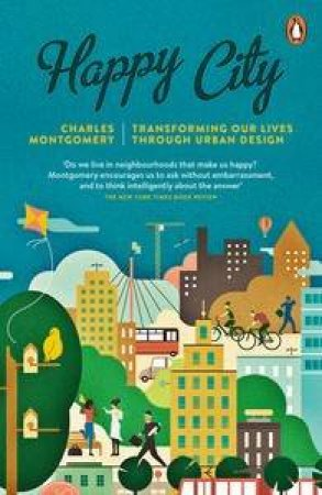Happy City: Transforming Our Lives Through Urban Design by Charles Montgomery