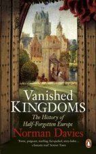 Vanished Kingdoms The History of HalfForgotten Europe