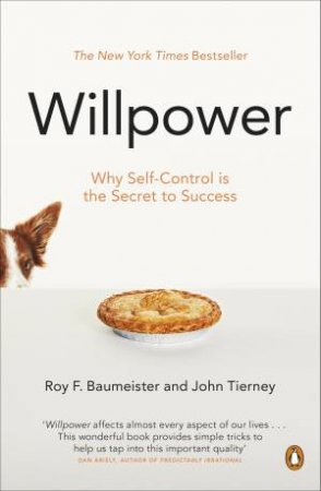 Willpower: Rediscovering Our Greatest Strength by Baumeister Roy & Tierney John F