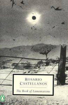 Penguin Modern Classics: The Book Of Lamentations by Rosario Castellanos