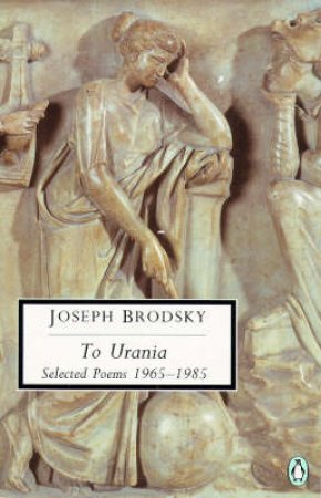 Penguin Classics: To Urania: Selected Poems 1965-1985 by Joseph Brodsky
