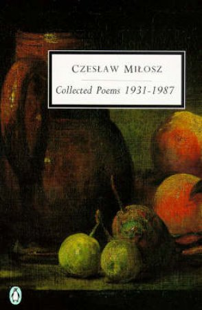 Penguin Modern Classics: The Collected Poems 1931-1987 by Czeslaw Milosz