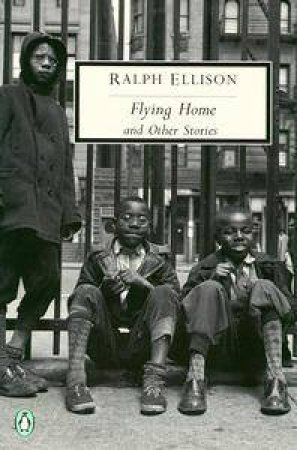 Penguin Modern Classics: Flying Home & Other Stories by Ralph Ellison
