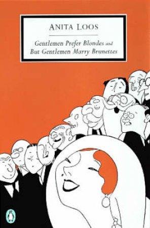 Penguin Modern Classics: Gentlemen Prefer Blondes & But Gentlemen Marry Brunettes by Anita Loos