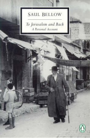 Penguin Modern Classics: To Jerusalem & Back: A Personal Account by Saul Bellow