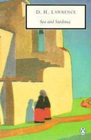 Penguin Modern Classics: Sea & Sardinia by D H Lawrence