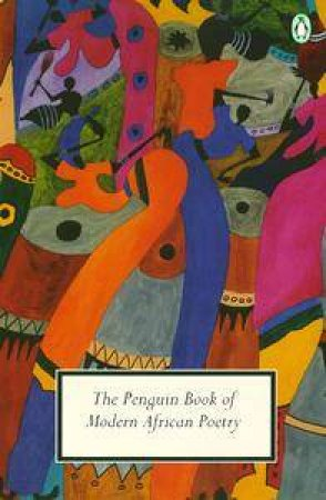 Penguin Modern Classics: The Penguin Book of Modern African Poetry by Various