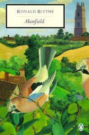 Penguin Modern Classics: Akenfield: Portrait of An English Village by Ronald Blythe