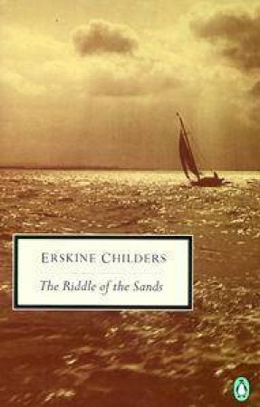 Penguin Modern Classics: The Riddle Of The Sands: A Record Of Secret Service by Erskine Childers