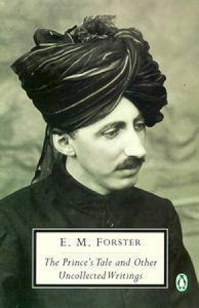 Penguin Modern Classics: The Prince's Tale And Other Uncollected Writings by E M Forster
