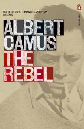 Penguin Modern Classics: Rebel by Albert Camus