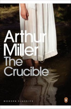 Penguin Modern Classics: The Crucible: A Play In Four Acts by Arthur Miller