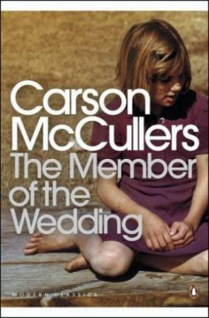 Penguin Modern Classics: The Member Of The Wedding by Carson McCullers