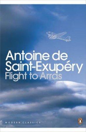 Penguin Modern Classics: Flight To Arras by Antoine De Saint-Exupery