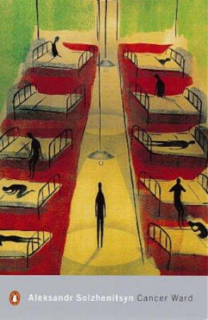 Penguin Modern Classics: The Cancer Ward by Alexander Solzhenitsyn