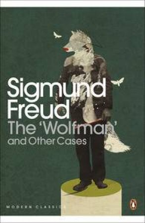 Penguin Modern Classics: The Wolfman And Other Cases by Sigmund Freud