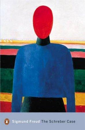 Penguin Modern Classics: The Schreber Case by Sigmund Freud