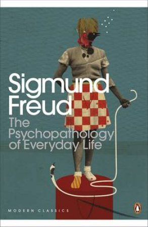 Penguin Modern Classics: The Psychopathology Of Everyday Life by Sigmund Freud