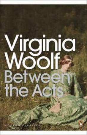 Penguin Modern Classics: Between The Acts by Virginia Woolf