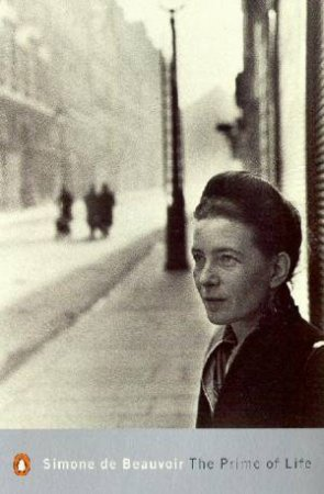 Penguin Modern Classics: The Prime Of Life by Simone De Beauvoir