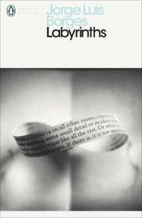 Penguin Modern Classics: Labyrinths - Selected Stories & Other Writings by Jorge Luis Borges