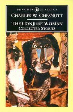 Penguin Classics: The Conjure Woman by Charles W Chesnutt