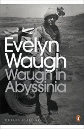Penguin Modern Classics: Waugh In Abyssinia by Evelyn Waugh