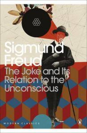 Penguin Modern Classics: The Joke And Its Relation To The Unconscious by Sigmund Freud