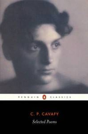 The Selected Poems Of Cavafy by C P Cavafy