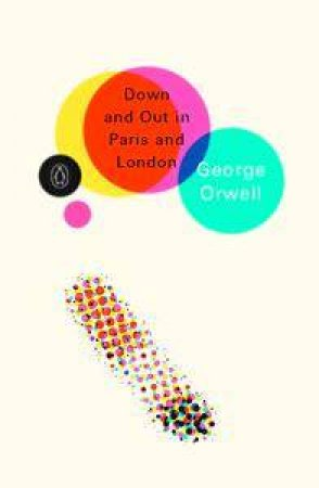 Penguin Modern Classics: Down And Out In Paris And London by George Orwell