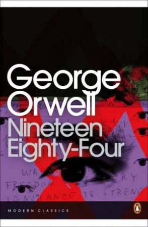 Penguin Modern Classics: Nineteen Eighty-Four by George Orwell