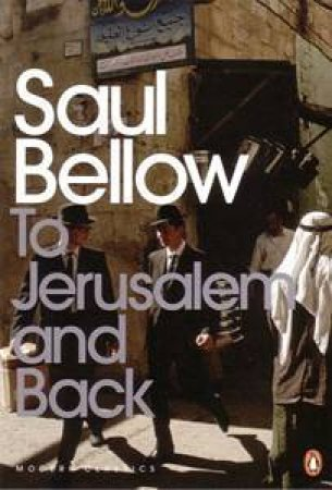 To Jerusalem And Back: A Personal Account by Saul Bellow