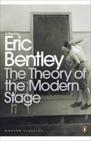 The Theory Of The Modern Stage: From Artaud To Zola: An Introduction To Modern Theatre And Drama by Eric Bentley (Ed)