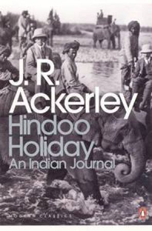 Hindoo Holiday: An Indian Journal by J. Ackerley