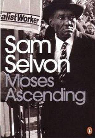 Moses Ascending by Kunzru Hari (intro) Selvon Sam