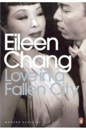 Penguin Modern Classics: Love In A Fallen City: And Other Stories by Eileen Chang