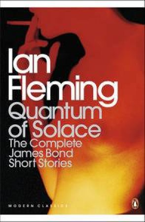 Quantum of Solace: The Complete James Bond Short Stories by Ian Fleming