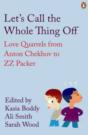 Let's Call the Whole Thing Off: Love Quarrels from Anton Chekhov to ZZ Packer by Various