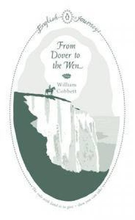 English Journeys: From Dover to the Wen by William Cobbett